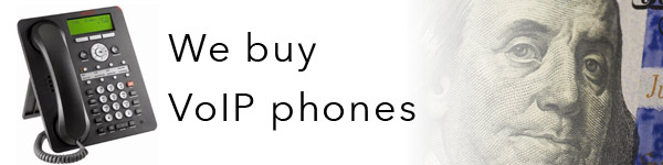 We Buy VoIP Phones and Systems
